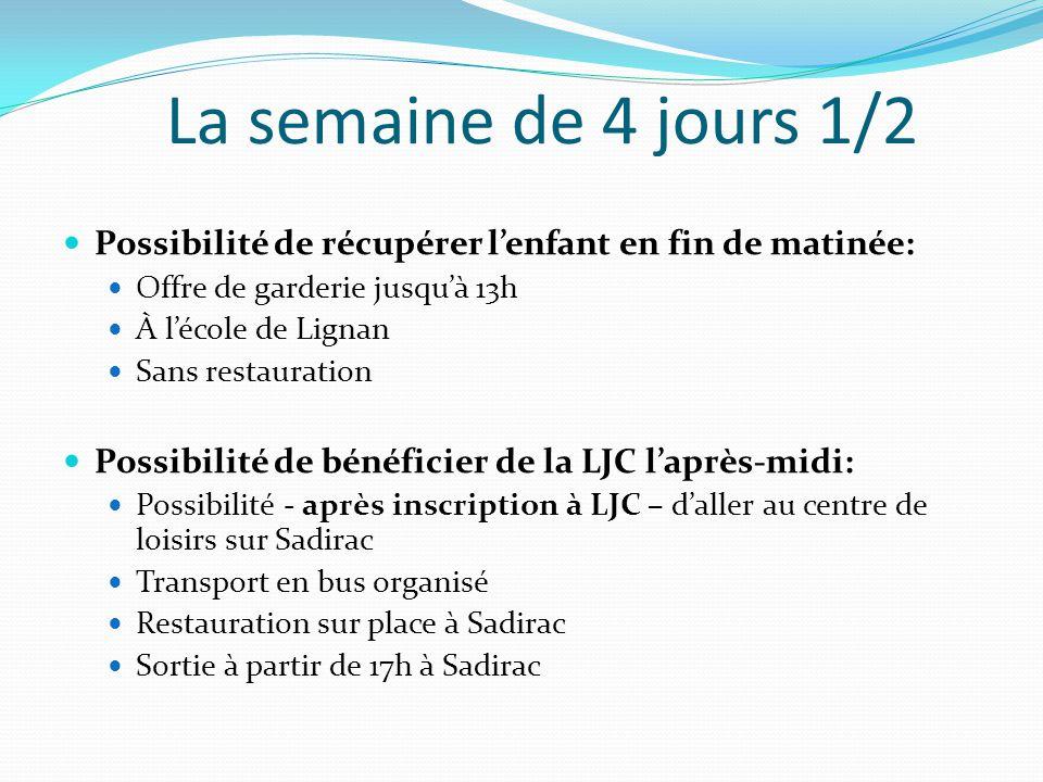 La semaine de 4 jours 1/2 Possibilité de récupérer l'enfant en fin de matinée: Offre de garderie jusqu'à 13h À l'école de Lignan Sans restauration Possibilité de bénéficier de la LJC l'après-midi: Possibilité - après inscription à LJC – d'aller au centre de loisirs sur Sadirac Transport en bus organisé Restauration sur place à Sadirac Sortie à partir de 17h à Sadirac