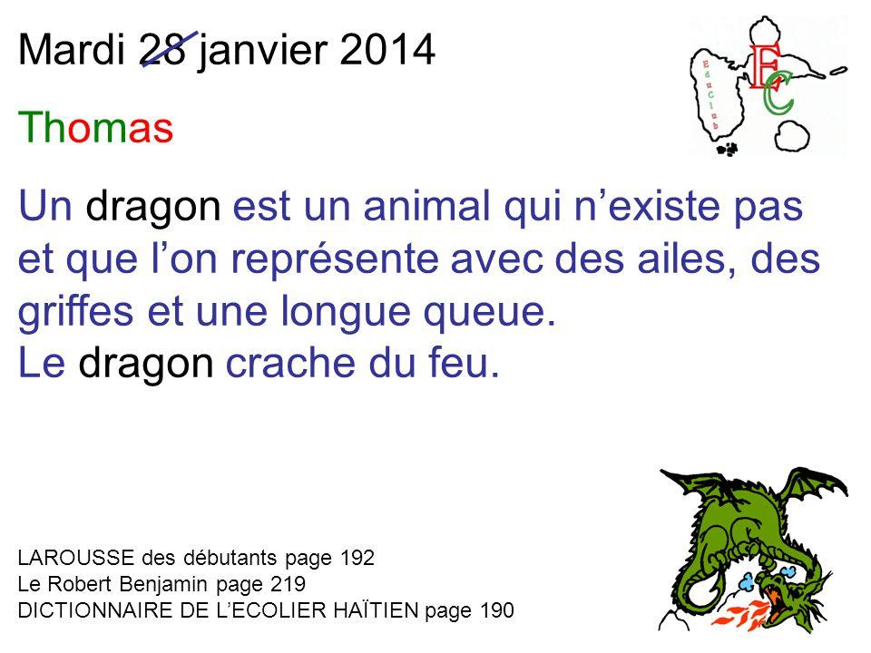 Mardi 28 janvier 2014 Thomas Un dragon est un animal qui n'existe pas et que l'on représente avec des ailes, des griffes et une longue queue.