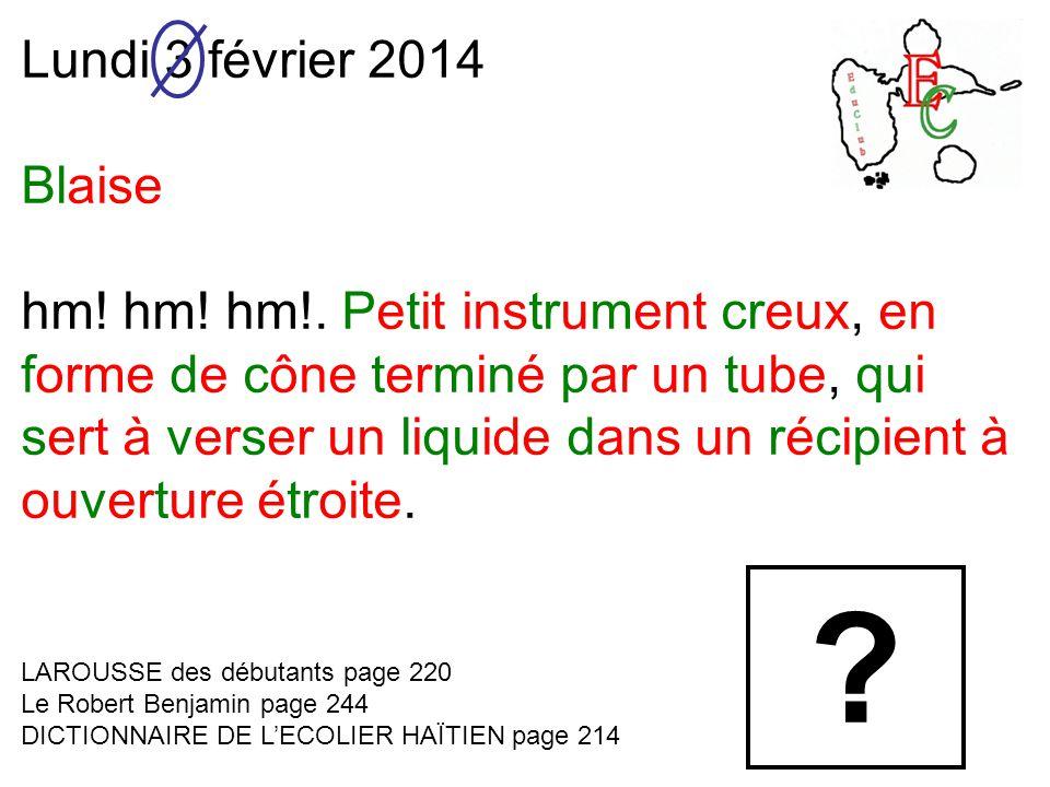 Lundi 3 février 2014 Blaise hm. hm. hm!.