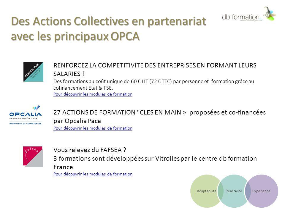 Des Actions Collectives en partenariat avec les principaux OPCA RENFORCEZ LA COMPETITIVITE DES ENTREPRISES EN FORMANT LEURS SALARIES ! Des formations