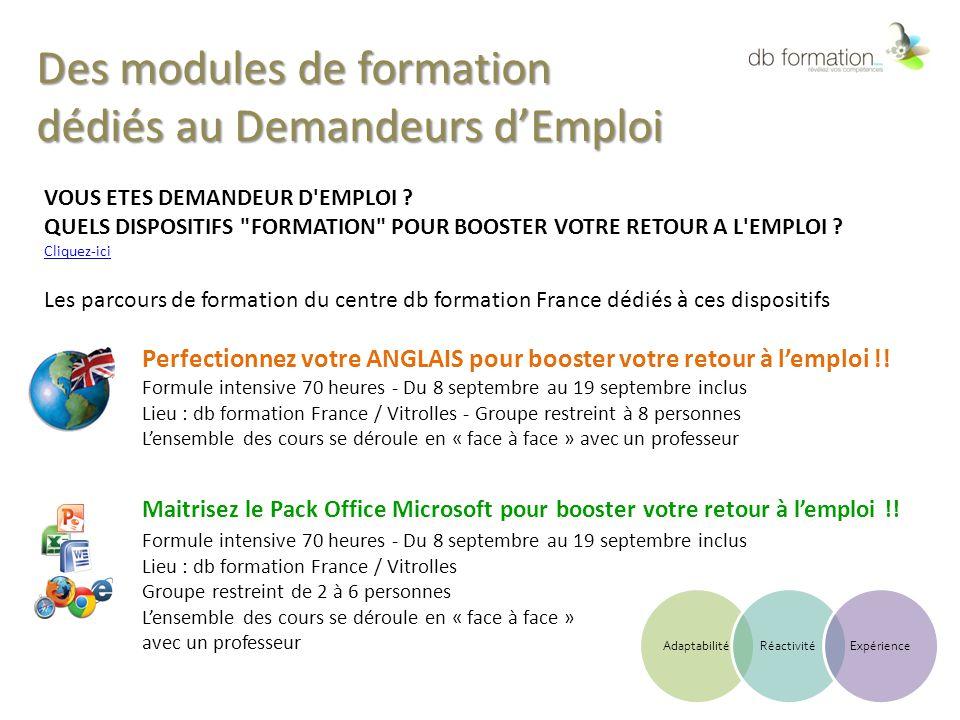 Des modules de formation dédiés au Demandeurs d'Emploi VOUS ETES DEMANDEUR D'EMPLOI ? QUELS DISPOSITIFS