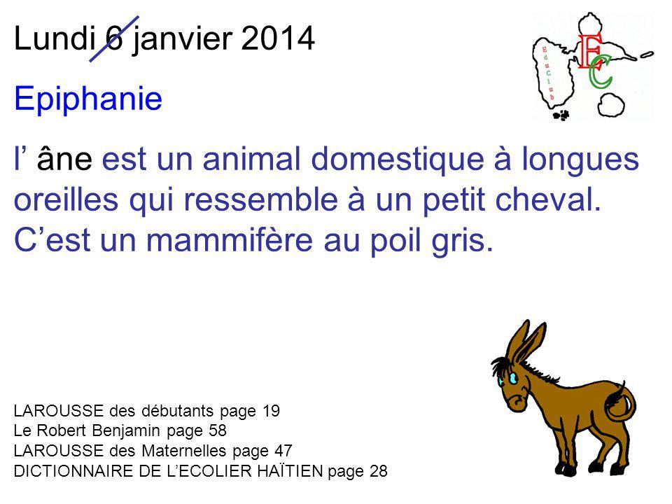 Lundi 6 janvier 2014 Epiphanie l' âne est un animal domestique à longues oreilles qui ressemble à un petit cheval. C'est un mammifère au poil gris. LA