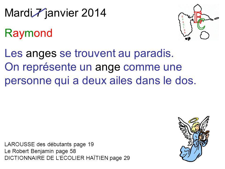 Mardi 7 janvier 2014 Raymond Les anges se trouvent au paradis. On représente un ange comme une personne qui a deux ailes dans le dos. LAROUSSE des déb