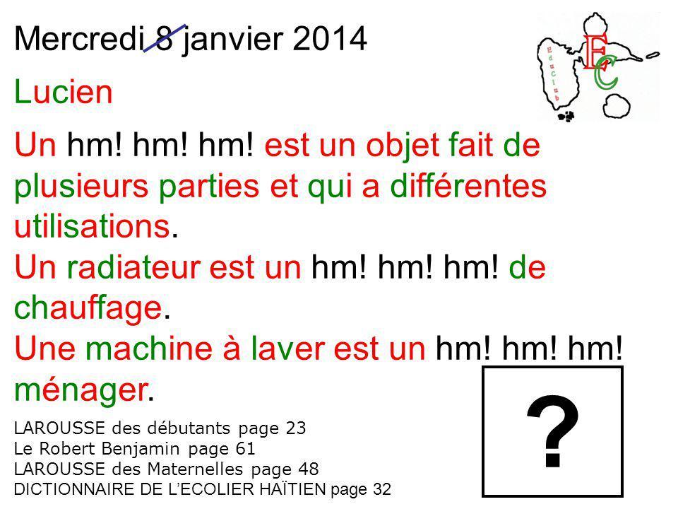 Mercredi 8 janvier 2014 Lucien Un hm! hm! hm! est un objet fait de plusieurs parties et qui a différentes utilisations. Un radiateur est un hm! hm! hm