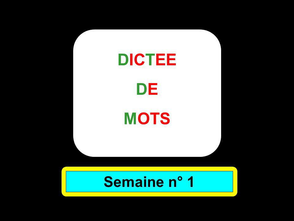 DICTEE DE MOTS Semaine n° 1