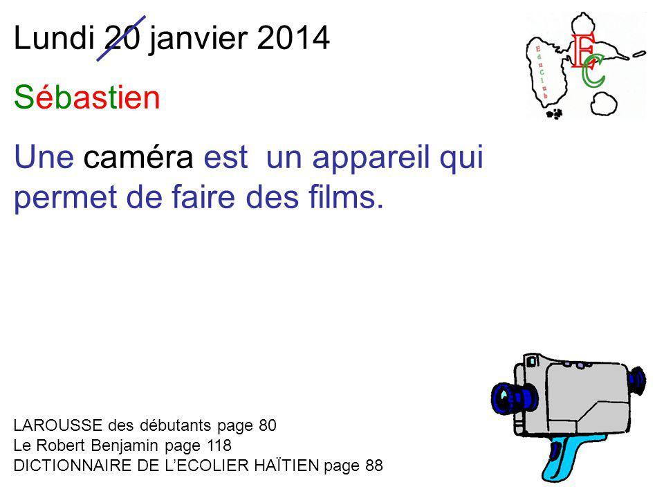 Lundi 20 janvier 2014 Sébastien Une caméra est un appareil qui permet de faire des films.