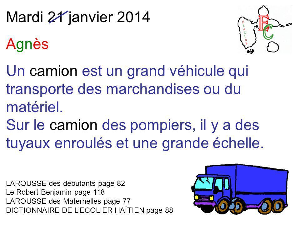 Mardi 21 janvier 2014 Agnès Un camion est un grand véhicule qui transporte des marchandises ou du matériel.