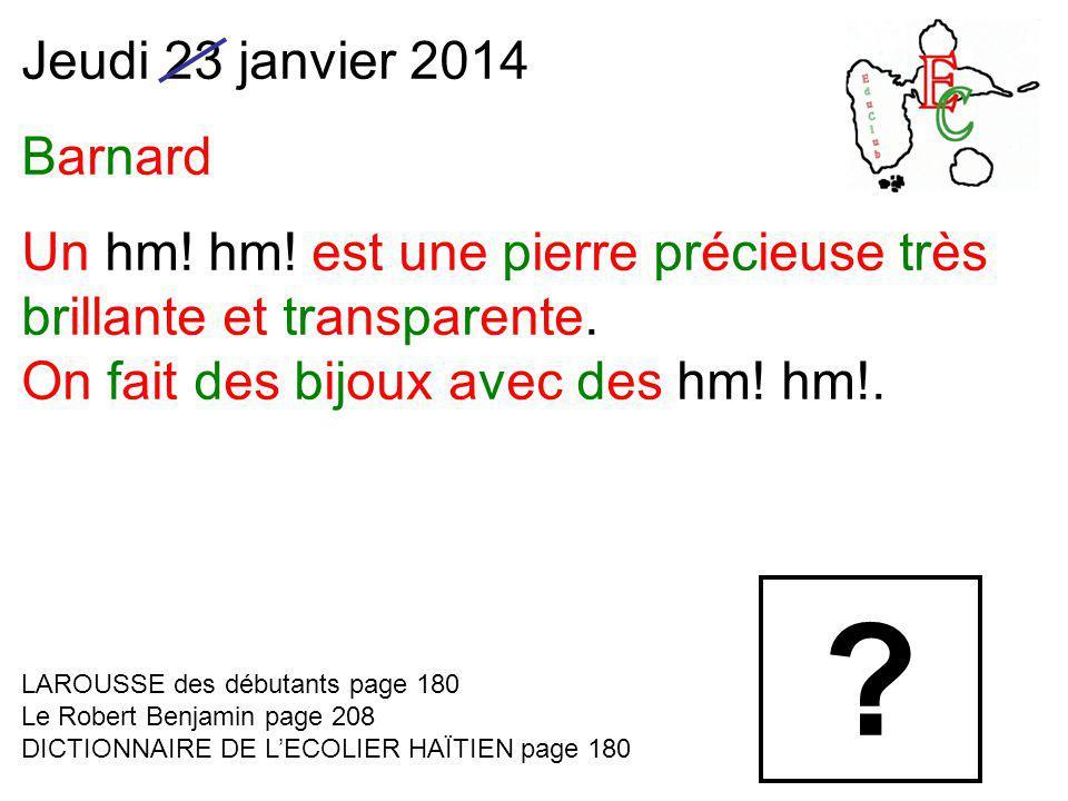 Jeudi 23 janvier 2014 Barnard Un hm. hm. est une pierre précieuse très brillante et transparente.