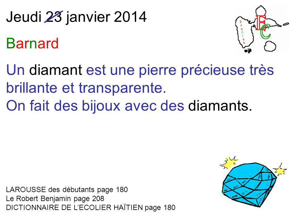 Jeudi 23 janvier 2014 Barnard Un diamant est une pierre précieuse très brillante et transparente.