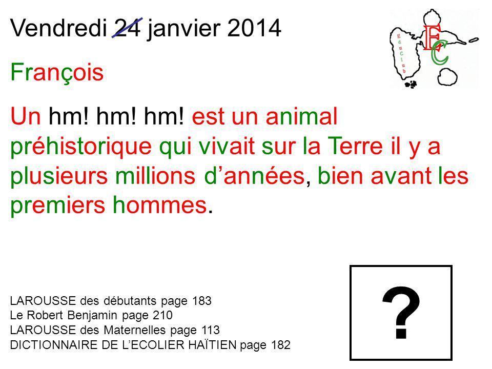 Vendredi 24 janvier 2014 François Un hm. hm. hm.