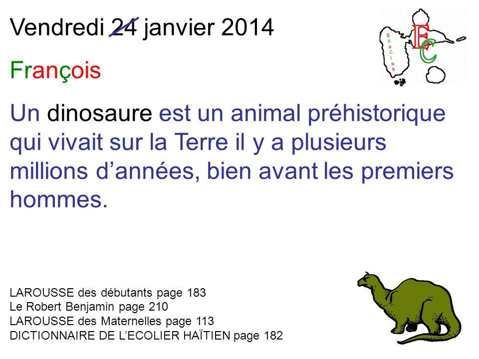Vendredi 24 janvier 2014 François Un dinosaure est un animal préhistorique qui vivait sur la Terre il y a plusieurs millions d'années, bien avant les premiers hommes.