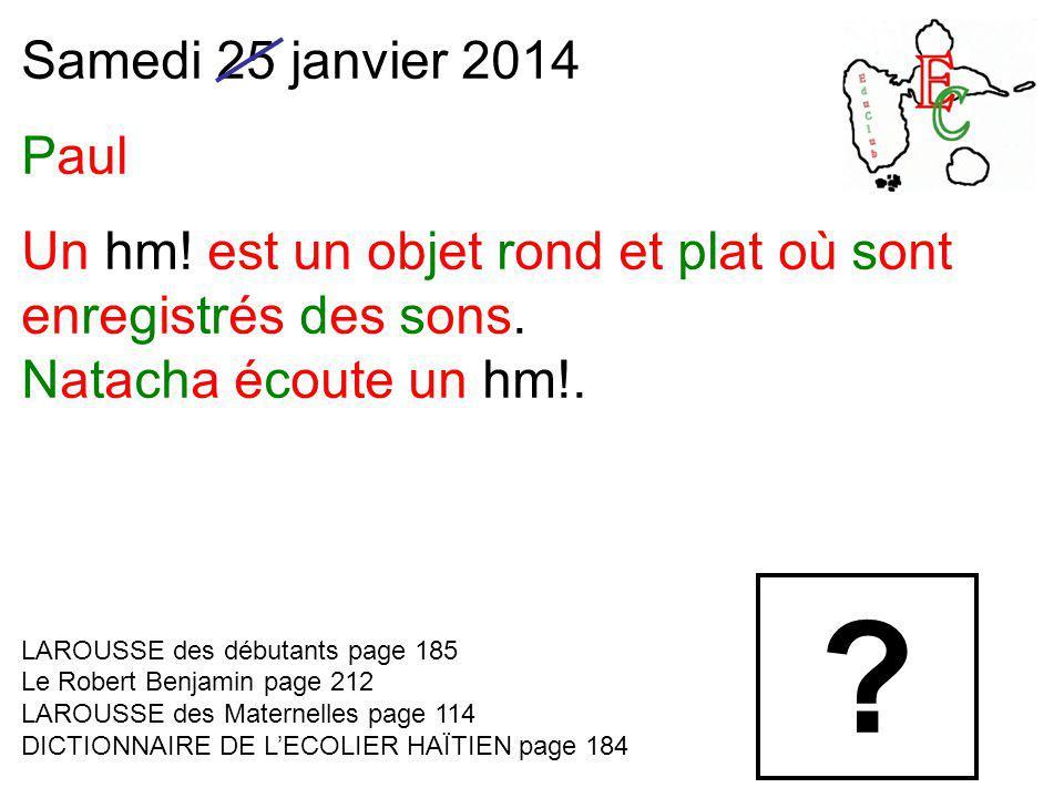 Samedi 25 janvier 2014 Paul Un hm. est un objet rond et plat où sont enregistrés des sons.