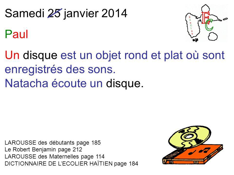 Samedi 25 janvier 2014 Paul Un disque est un objet rond et plat où sont enregistrés des sons.