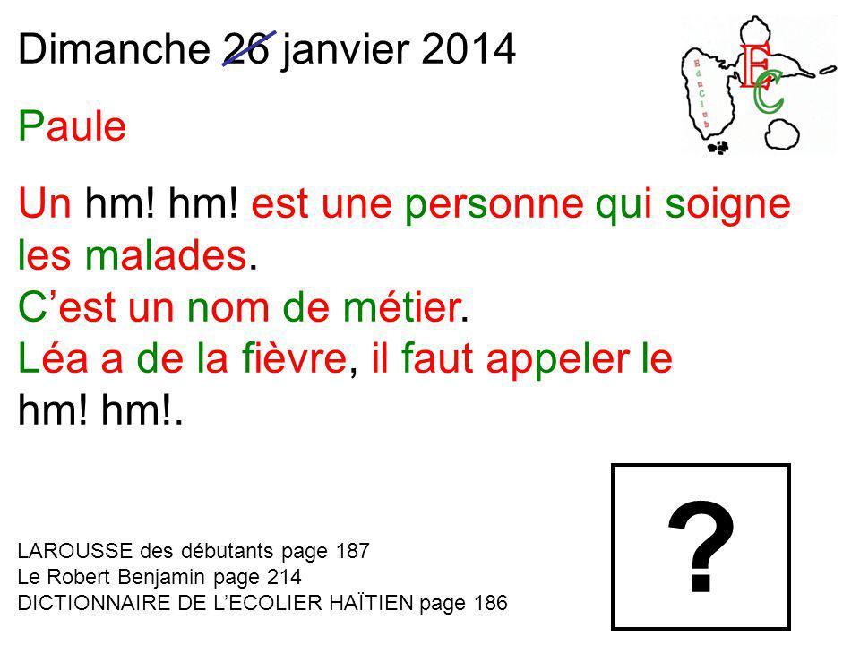 Dimanche 26 janvier 2014 Paule Un hm. hm. est une personne qui soigne les malades.