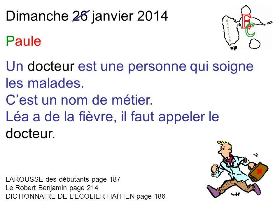 Dimanche 26 janvier 2014 Paule Un docteur est une personne qui soigne les malades.