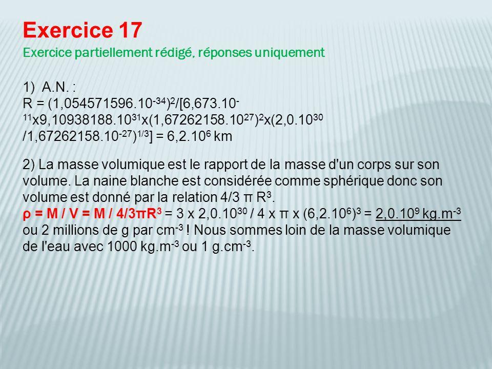 Exercice 17 Exercice partiellement rédigé, réponses uniquement 2) La masse volumique est le rapport de la masse d'un corps sur son volume. La naine bl