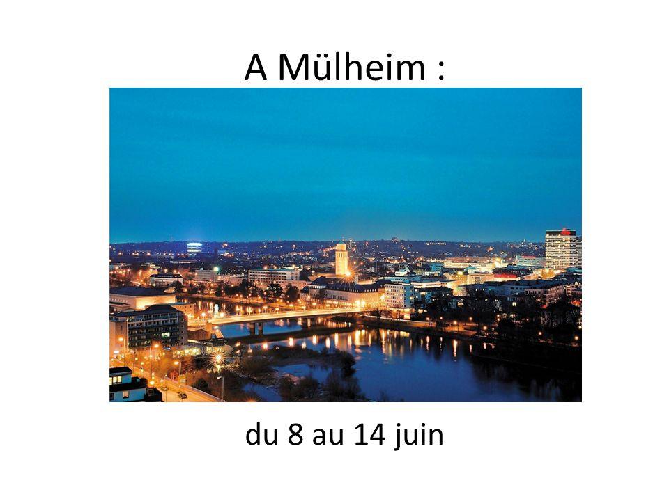 du 8 au 14 juin A Mülheim :