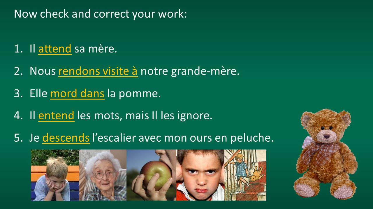 Now check and correct your work: 1.Il attend sa mère.