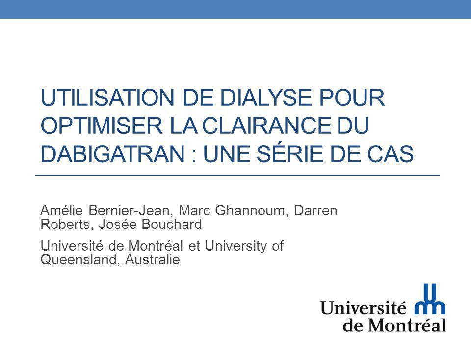Conclusion La dialyse permet de retirer des quantités importantes de dabigatran et ce même chez le patient avec une fonction rénale normale.