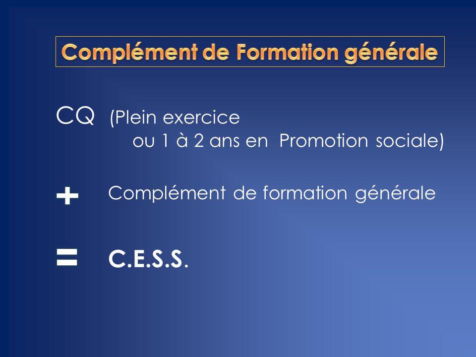 CQ (Plein exercice ou 1 à 2 ans en Promotion sociale) Complément de formation générale C.E.S.S.