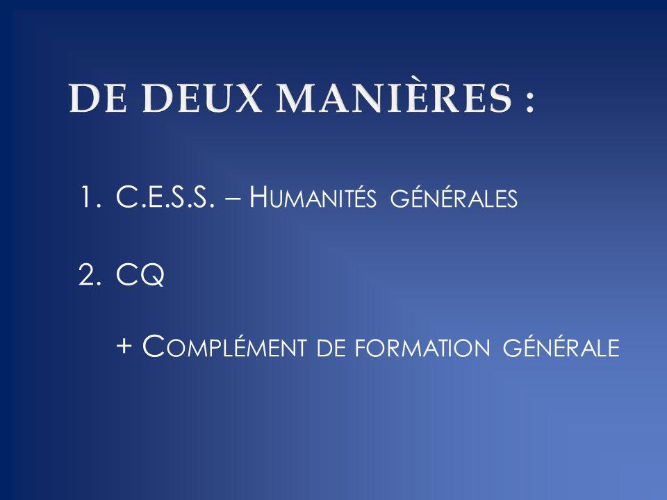 1.C.E.S.S. – H UMANITÉS GÉNÉRALES 2.CQ + C OMPLÉMENT DE FORMATION GÉNÉRALE