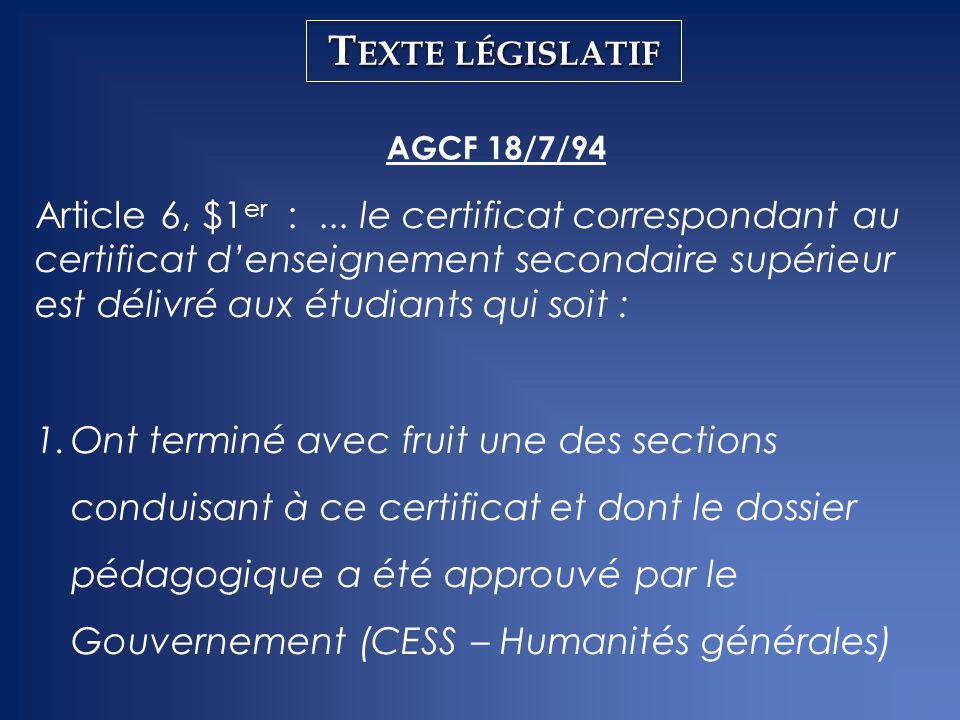 T EXTE LÉGISLATIF AGCF 18/7/94 Article 6, $1 er :... le certificat correspondant au certificat d'enseignement secondaire supérieur est délivré aux étu