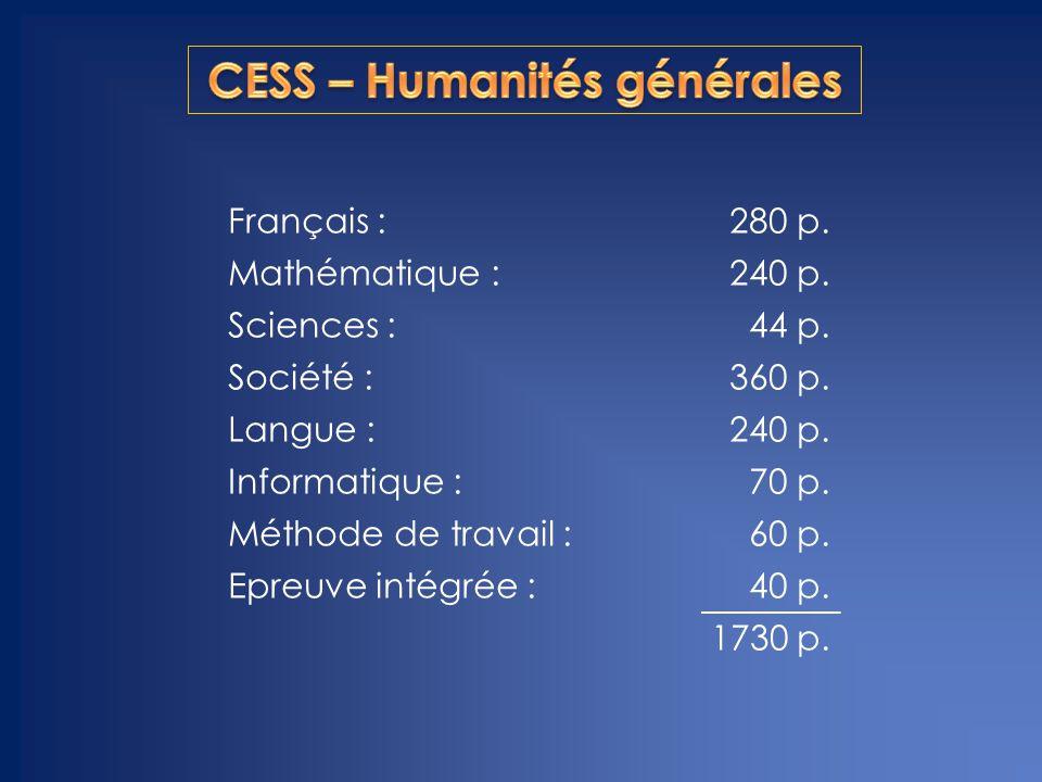 Français :280 p. Mathématique :240 p. Sciences :44 p. Société :360 p. Langue :240 p. Informatique :70 p. Méthode de travail :60 p. Epreuve intégrée :4