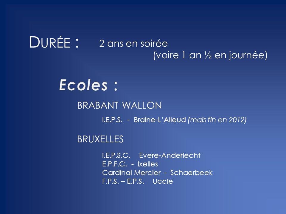 2 ans en soirée (voire 1 an ½ en journée) BRABANT WALLON BRUXELLES I.E.P.S. - Braine-L'Alleud (mais fin en 2012) I.E.P.S.C. Evere-Anderlecht E.P.F.C.