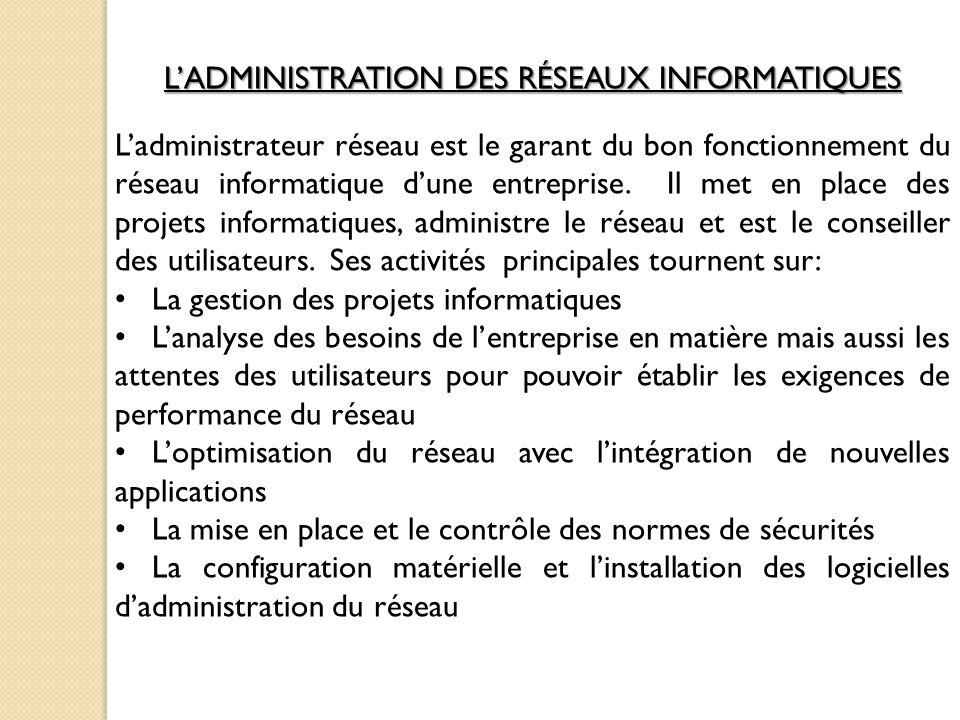 L'ADMINISTRATION DES RÉSEAUX INFORMATIQUES L'administrateur réseau est le garant du bon fonctionnement du réseau informatique d'une entreprise.