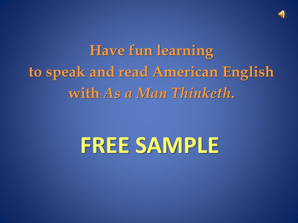 Have fun learning to speak and read American English with As a Man Thinketh. FREE SAMPLE