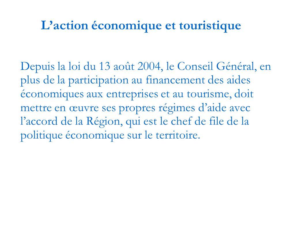 L'action économique et touristique Depuis la loi du 13 août 2004, le Conseil Général, en plus de la participation au financement des aides économiques aux entreprises et au tourisme, doit mettre en œuvre ses propres régimes d'aide avec l'accord de la Région, qui est le chef de file de la politique économique sur le territoire.