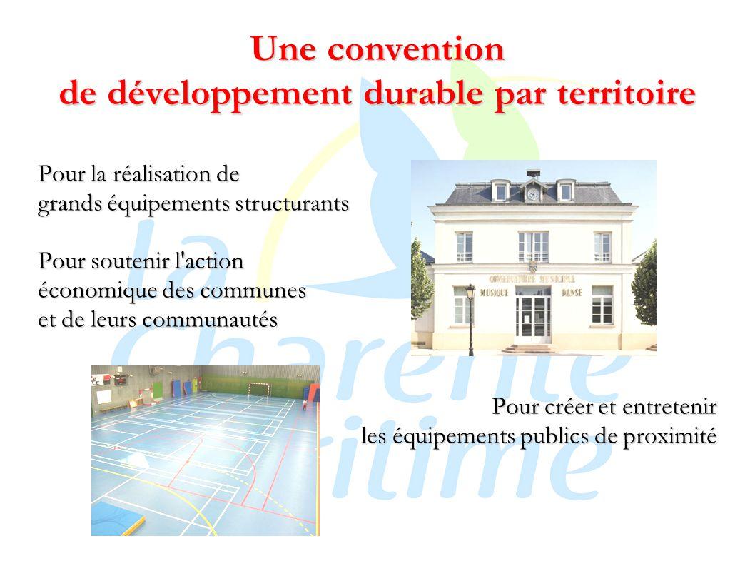 Une convention de développement durable par territoire Pour la réalisation de grands équipements structurants Pour soutenir l action économique des communes et de leurs communautés Pour créer et entretenir les équipements publics de proximité
