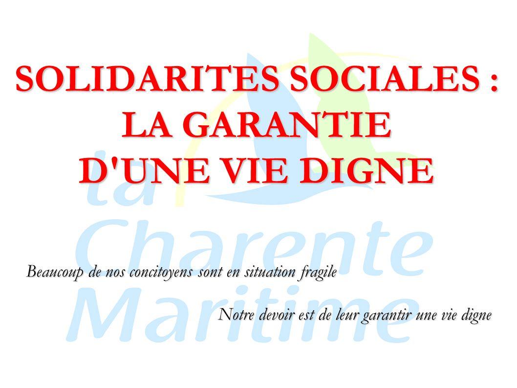 SOLIDARITES SOCIALES : LA GARANTIE D UNE VIE DIGNE Beaucoup de nos concitoyens sont en situation fragile Notre devoir est de leur garantir une vie digne