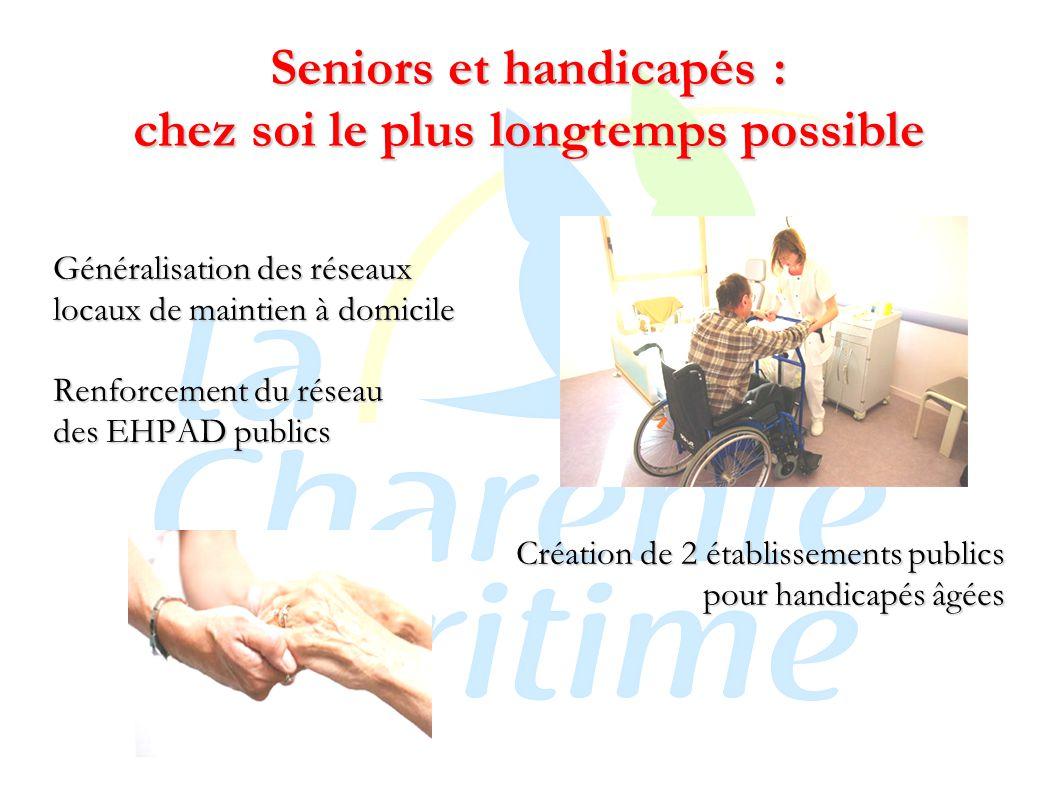 Seniors et handicapés : chez soi le plus longtemps possible Généralisation des réseaux locaux de maintien à domicile Renforcement du réseau des EHPAD publics Création de 2 établissements publics pour handicapés âgées