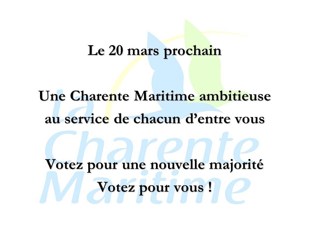 Le 20 mars prochain Une Charente Maritime ambitieuse au service de chacun d'entre vous Votez pour une nouvelle majorité Votez pour vous !