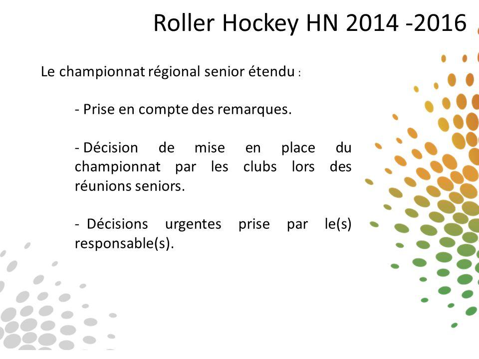 Roller Hockey HN 2014 -2016 Le championnat régional senior étendu : - Prise en compte des remarques. - Décision de mise en place du championnat par le