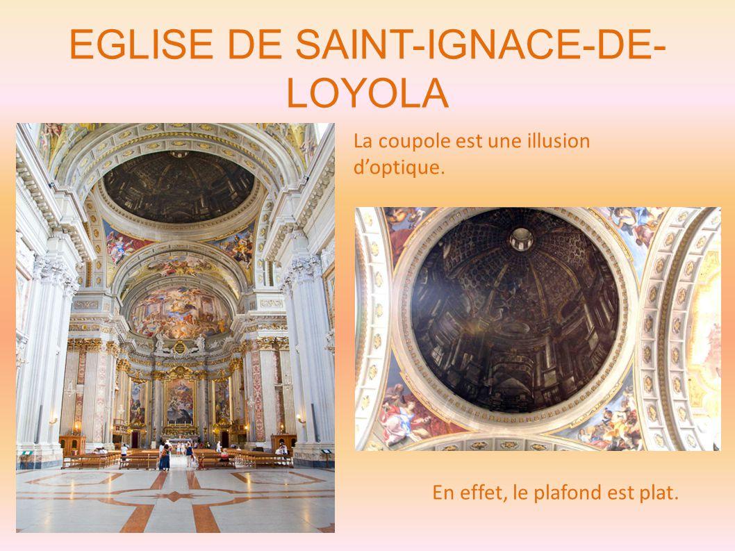 EGLISE DE SAINT-IGNACE-DE- LOYOLA La coupole est une illusion d'optique. En effet, le plafond est plat.