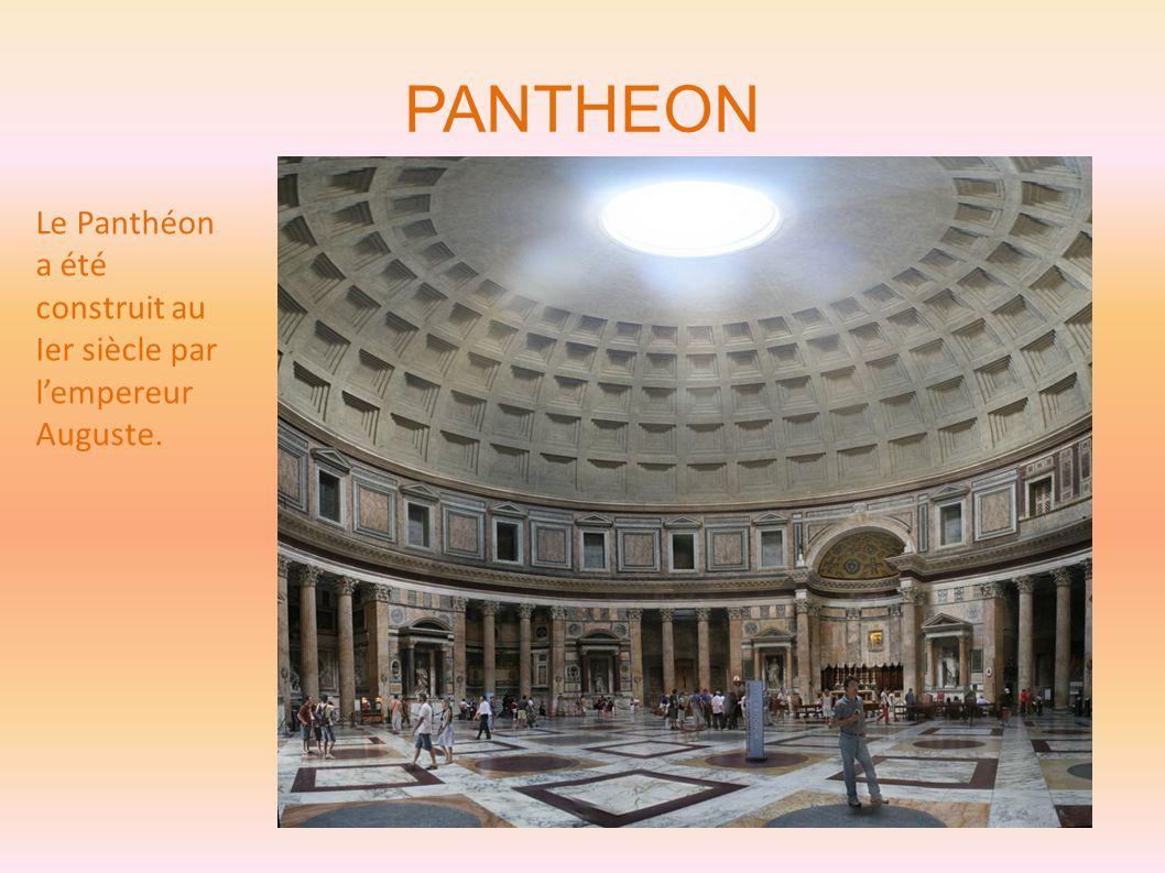 PANTHEON Le Panthéon a été construit au Ier siècle par l'empereur Auguste.
