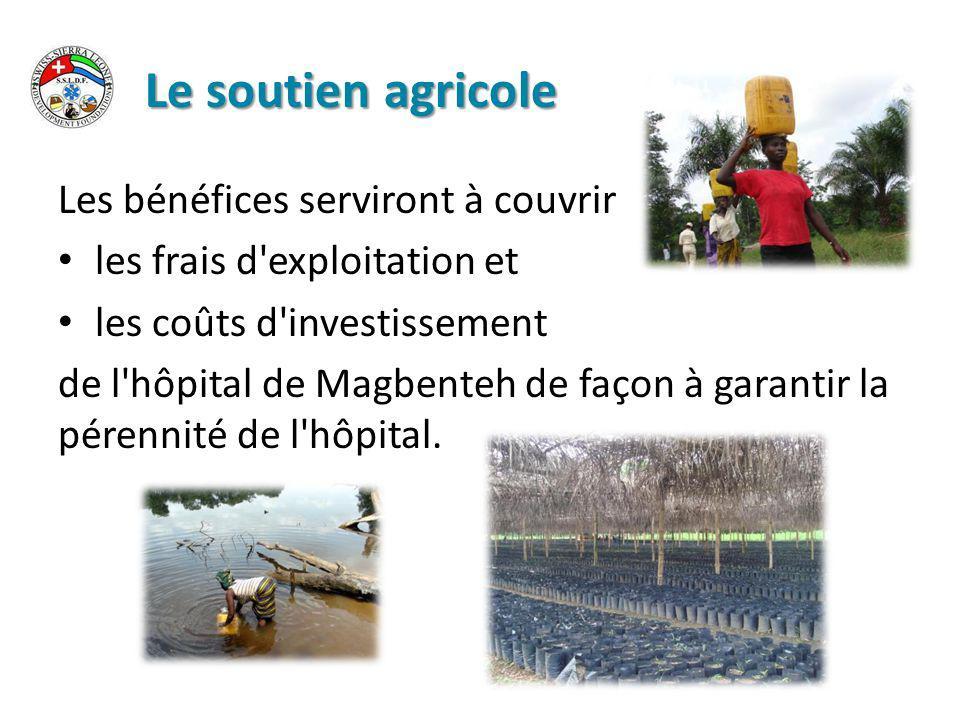 Le soutien agricole Les bénéfices serviront à couvrir les frais d exploitation et les coûts d investissement de l hôpital de Magbenteh de façon à garantir la pérennité de l hôpital.