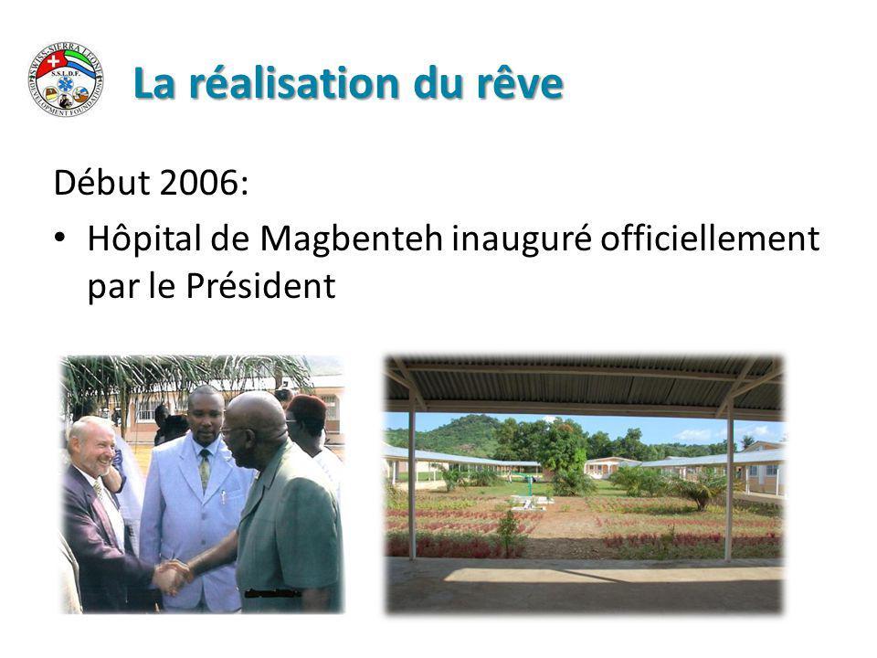 La réalisation du rêve Début 2006: Hôpital de Magbenteh inauguré officiellement par le Président