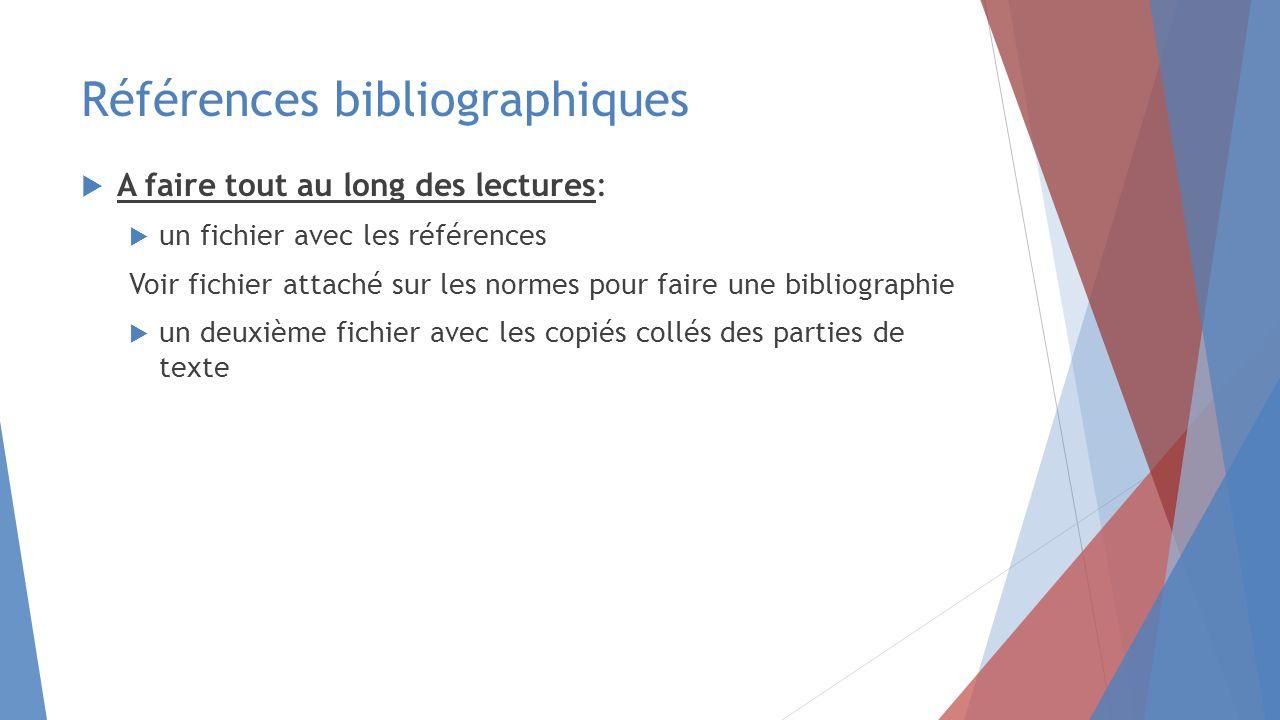 Références bibliographiques  A faire tout au long des lectures:  un fichier avec les références Voir fichier attaché sur les normes pour faire une bibliographie  un deuxième fichier avec les copiés collés des parties de texte