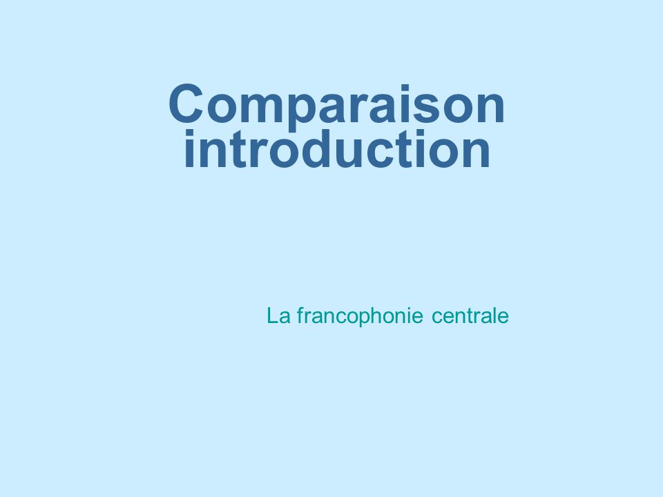 Comparaison introduction La francophonie centrale