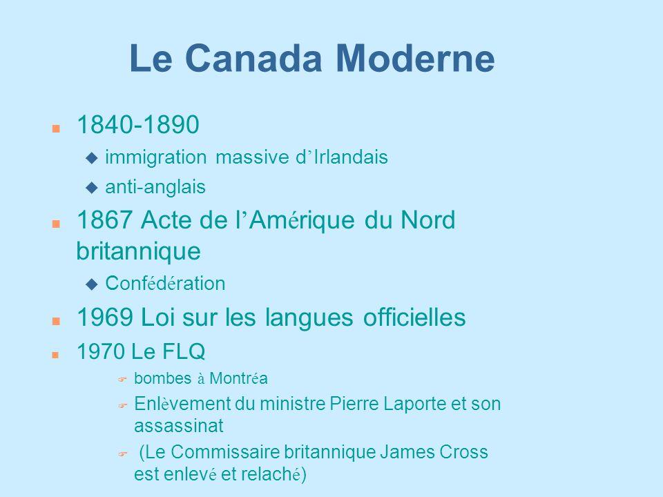 Le Canada Moderne n 1840-1890  immigration massive d ' Irlandais u anti-anglais 1867 Acte de l ' Am é rique du Nord britannique  Conf é d é ration n