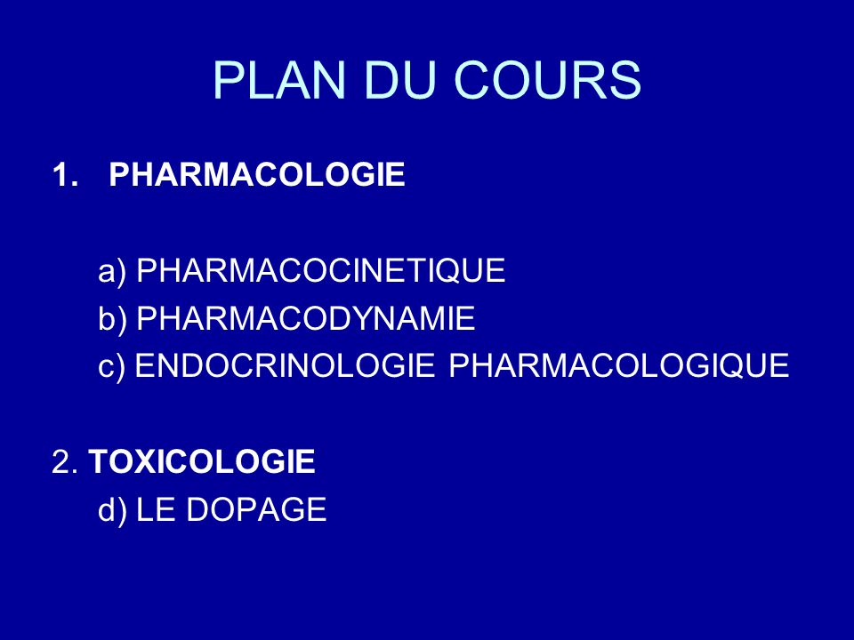 PLAN DU COURS 1.PHARMACOLOGIE a) PHARMACOCINETIQUE b) PHARMACODYNAMIE c) ENDOCRINOLOGIE PHARMACOLOGIQUE 2.