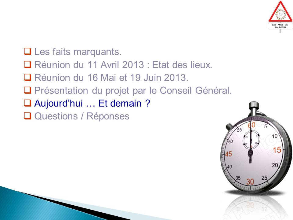  Les faits marquants.  Réunion du 11 Avril 2013 : Etat des lieux.  Réunion du 16 Mai et 19 Juin 2013.  Présentation du projet par le Conseil Génér