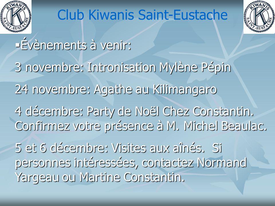 Club Kiwanis Saint-Eustache  Évènements à venir: 3 novembre: Intronisation Mylène Pépin 24 novembre: Agathe au Kilimangaro 4 décembre: Party de Noël Chez Constantin.