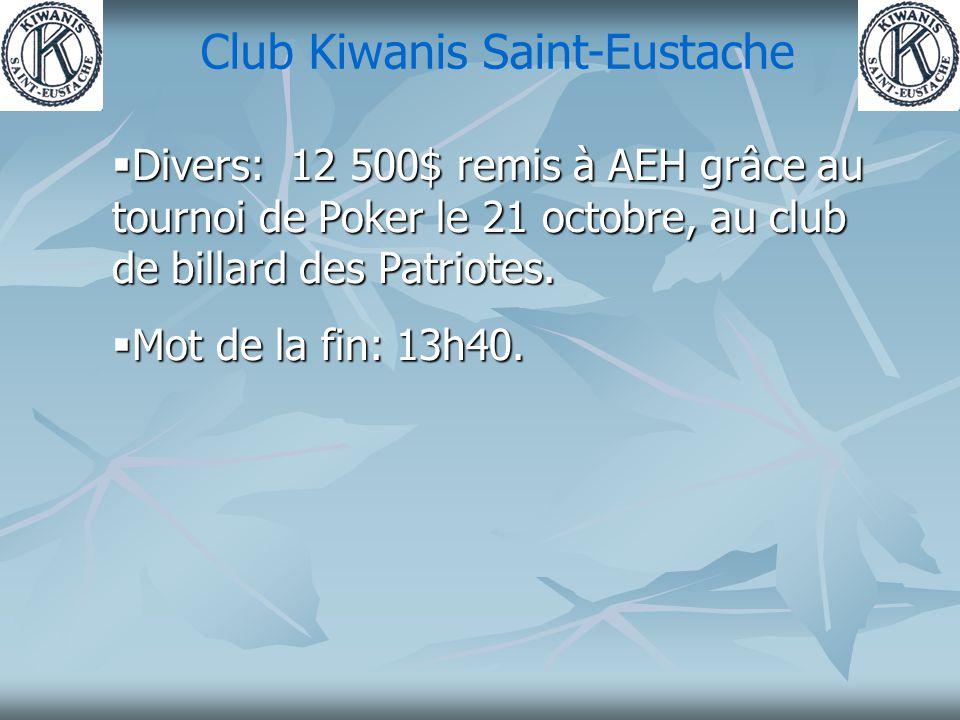 Club Kiwanis Saint-Eustache  Divers: 12 500$ remis à AEH grâce au tournoi de Poker le 21 octobre, au club de billard des Patriotes.
