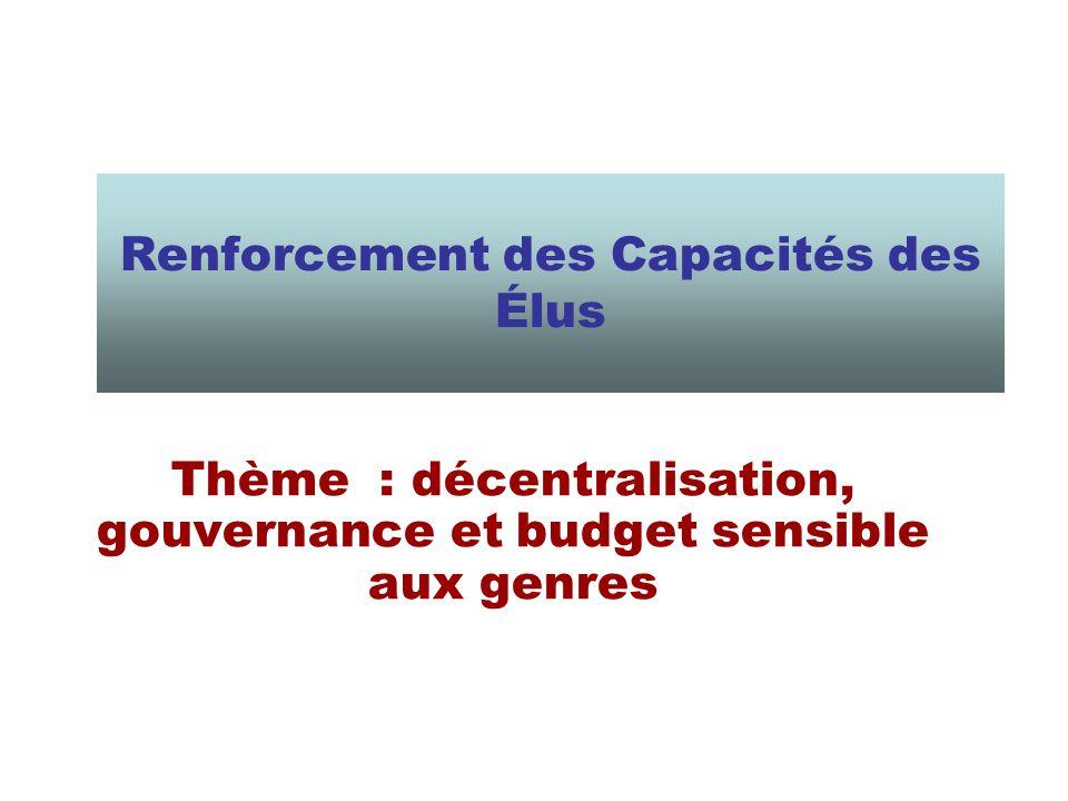 Renforcement des Capacités des Élus Thème : décentralisation, gouvernance et budget sensible aux genres