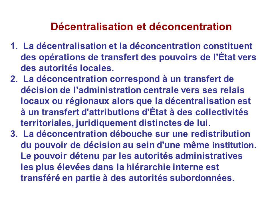 Décentralisation et déconcentration 1. La décentralisation et la déconcentration constituent des opérations de transfert des pouvoirs de l'État vers d
