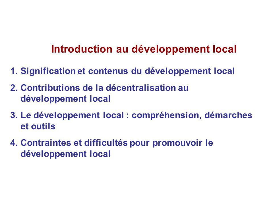 Introduction au développement local 1.Signification et contenus du développement local 2.Contributions de la décentralisation au développement local 3